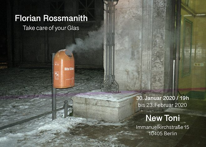 Florian Rossmanith Take care of your Glas New Toni Berlin